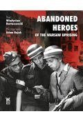 Abandoned heroes of the warsaw uprising